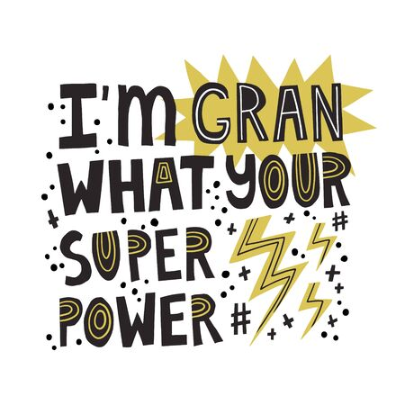I'm Gran what your super power quote. Vector hand drawn lettering for poster, card, t shirt design Ilustración de vector