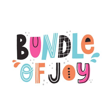 Bundle of joy quote. Hand drawn vector colorful lettering for newborn textile and cards design