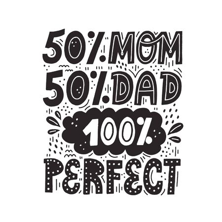 50 percent mom 50 percent dad 100 percent perfect quote. Hand drawn vector lettering with abstract decoration  for newborn textile and cards design