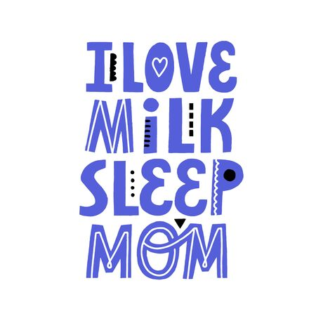 I love milk sleep mom quote. Hand drawn lettering for newborn textile, card, poster design  イラスト・ベクター素材