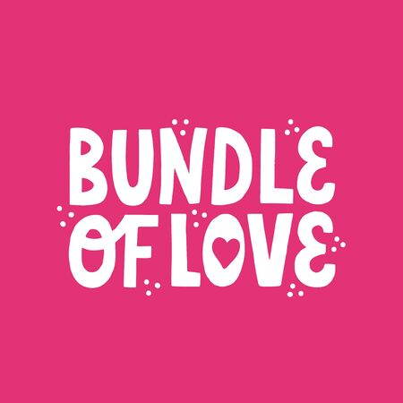 Bundle of love. Hand drawn vector lettering for newborn textile, poster, t shirt design.