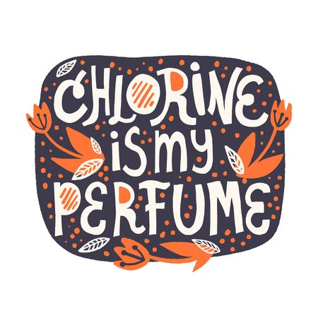 Chlorine is my perfume lettering. Quote about swimming in the pool for banner, t shirt, card design. Hand drawn vector illustration