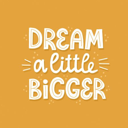 Dream a little bigger quote. Hand drawn vector motivational lettering for poster, banner, t shirt. Dream big concept.