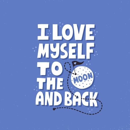 Love myself to the moon and back quote. Hand drawn vector lettering. Self care concept for t shirt, poster, card Illustration