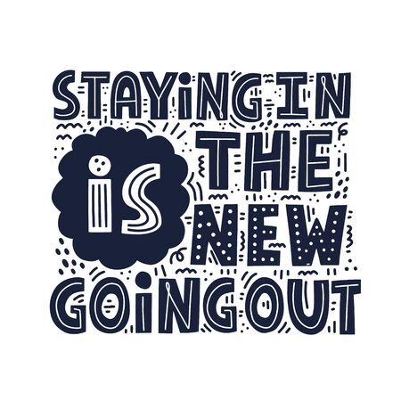 Staying in is the new going out quote. HAnd drawn vector lettering with doodle decoration for poster, t shirt, card. Vecteurs