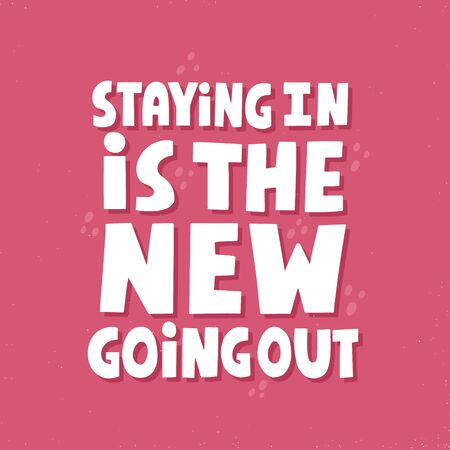Staying in is the new going out quote. HAnd drawn vector lettering for poster, t shirt, card.