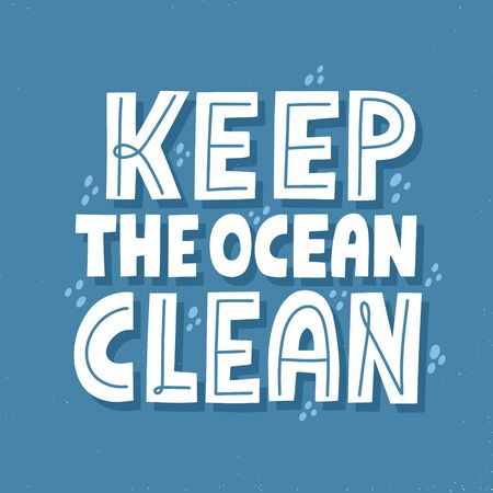 Keep the ocean clean quote. HAnd drawn vector lettering for banner, flyer, t shirt. Eco friendly Illustration