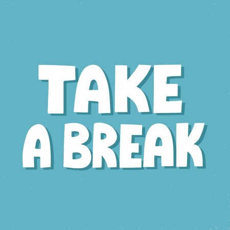 Take a break quote. HAnd drawn vector lettering for poster, mail, social media. Inspirational slogan, call to have a rest.