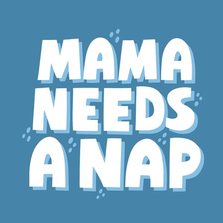 Mama needs a nap quote. Hand drawn vector lettering for card, t shirt, social media. Funny motherhood concept.