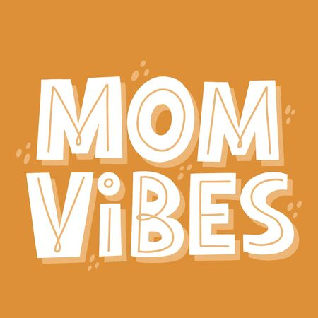 Mom vibes quote. Hand drawn vector lettering for t shirt, card, banner. Pregnance, motherhood concept.