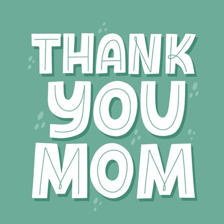 Thank you mom quote. Mother's day card template. Hand drawn vector lettering for t shirt, cup, banner.