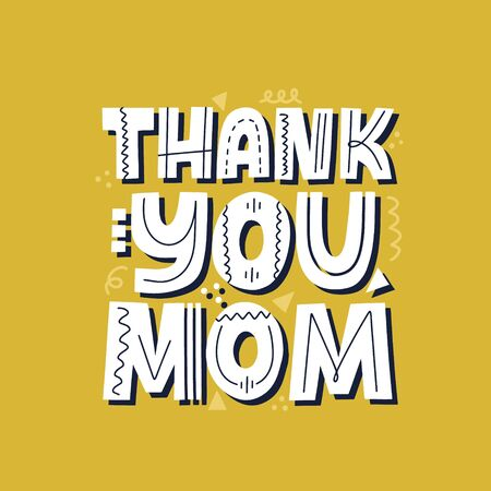 Thank you mom quote. Mothers day card template. Hand drawn vector lettering for t shirt, cup, banner Illustration