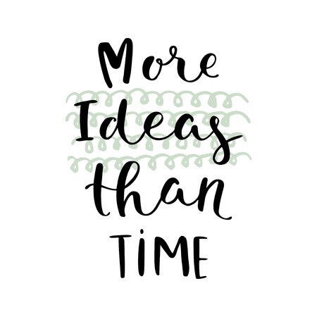 than: More Ideas Than Time. Creative motivation quote. Vector typography poster Illustration