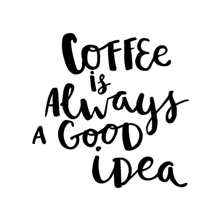 black coffee: Coffee is always a good idea card. Hand drawing ink lettering vector art, calligraphy poster. Modern brush calligraphy. Photo overlays. Illustration