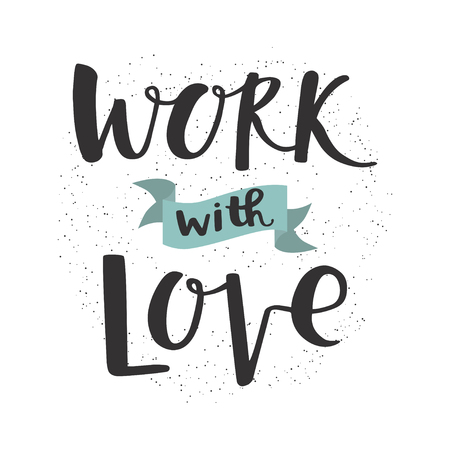 motivations: Work with love. Hand written modern brush lettering. Hand drawn design elements. Motivations phrase Illustration