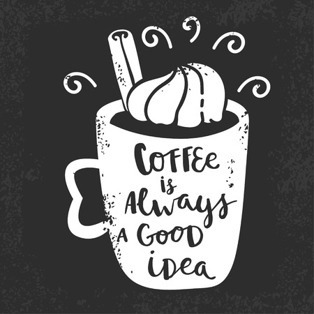 Coffee is always a good idea card with cup. Hand drawing ink lettering vector art, calligraphy poster. Modern brush calligraphy.