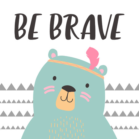 Illustration of cute bear with feather in geometric background. Be brave. Hand drawn lettering. Poster for the childrens room.