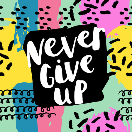 Never give up card. Hand drawing ink lettering vector art, modern brush calligraphy poster. Abstract  pattern in Memphis style. Retro design style with ink texture.