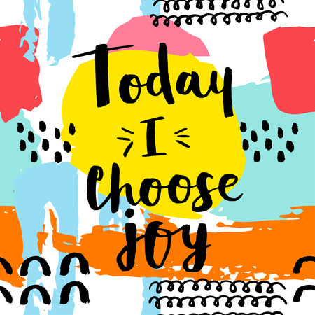 Today i choose joy card. Hand drawing ink lettering vector art, modern brush calligraphy poster. Abstract  pattern in Memphis style. Retro design style with ink texture. Illustration