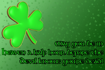 Saint Patricks Day Card with green clover leaf and Irish blessing. Message May you be in heaven a half hour before the devil knows youre dead Stock Photo