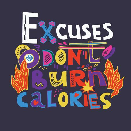 Excuses don't burn calories - creative motivational hand drawn quote, colorful vector illustration on dark background. Inspirational slogan for sport and fitness, lettering for cards and t-shirt print.