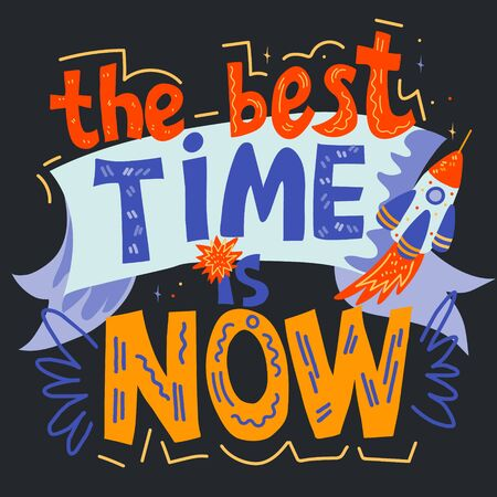 The best time is now - inspirational saying or slogan banner in hand drawn lettering style, vector illustration. Motivational caligraphic quote, wise phrase for prints and cards.