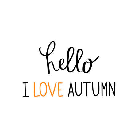Black and orange hand lettering Hello I love autumn isolated on white background.