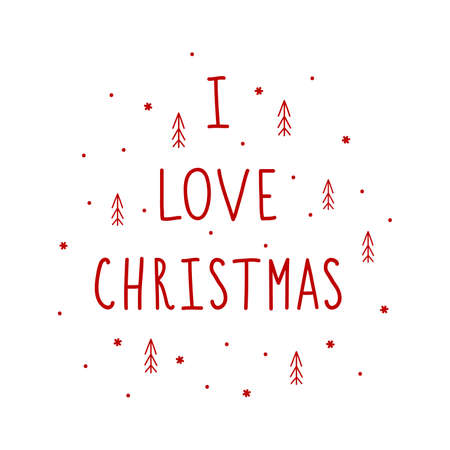 Vector Christmas card or print red spruces or christmas trees hand lettering I love christmas. Isolated on white background.
