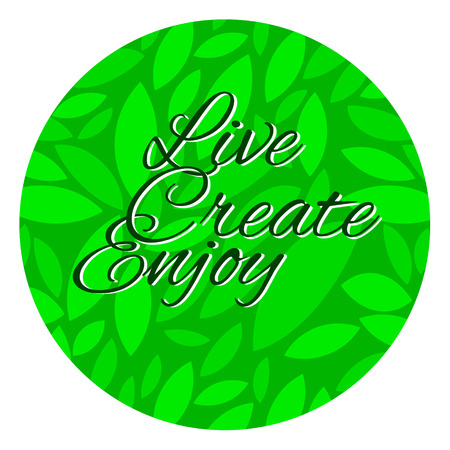 create: Live Create Enjoy be positive calligraphic message. Illustration
