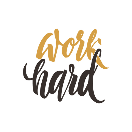 upset: Work hard. Conceptual handwritten phrase. Hand drawn typography poster. Calligraphic design.