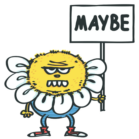Funny daisy looking monster holding a protest placard with Maybe inscription, isolated vector cartoon