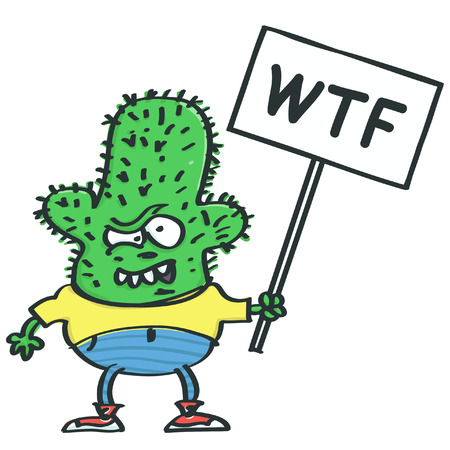 Funny cactus monster holding a protest placard with WTF inscription, isolated vector cartoon Illustration