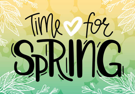 Time for spring. Colorful hand drawn lettering. Postcard on green and yellow background with decorative floral elements. Vector calligraphy, place for text. Card, poster, holiday, print.