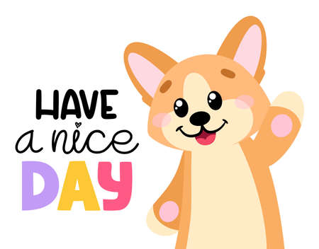 Cute dog in cartoon style. Pembroke welsh corgi with lettering Have a nice day. Vector illustration for print, cards, decor, posters, stickers.