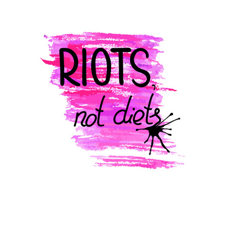 Handwritten text Riots, not diets.   Feminism quote. Feminist saying. Brush lettering. Black and pink  stains.  Vector design. Ilustração