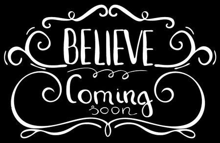 spells: Believe, coming soon. Inspirational and motivational quote. Modern brush calligraphy. Words about God.Hand drawing lettering. Vector design.