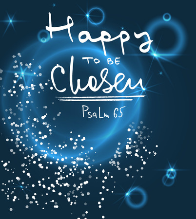 Happy to be chosen. Bible lettering.  Brush calligraphy.  Hand drawing illustration.  Words about God. Vector design.