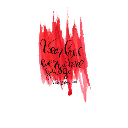 Wear love everywhere you go. Bible lettering. Brush calligraphy. Red abstract stain. Hand drawing illustration. Vector design. Words about God.