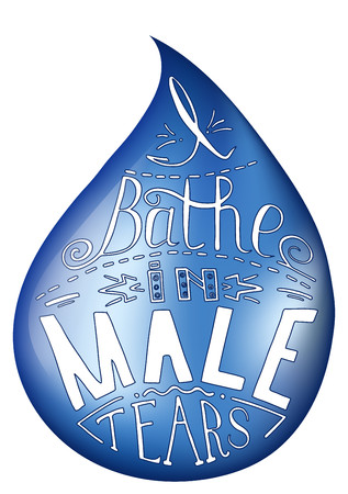 I bathe in male tears. Blue water dropÑŽ  Feminism quote,  inspirational quote . Hand drawing drops. Phrase for t-shirts, posters and wall art. Vector design.
