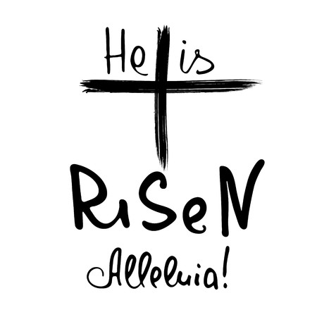 He is risen. Alleluia.  Bible lettering.  Brush calligraphy.  Words about God. Easter. The symbol of the Christian religion. Vector design. Hand illustration.