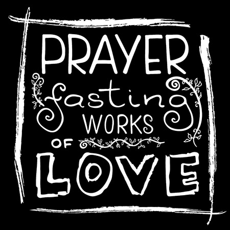 Prayer  fasting works of love.   Bible lettering. The time of Lent.  Brush calligraphy.  Words about God. The symbol of the Christian religion. Vector design. Hand illustration.