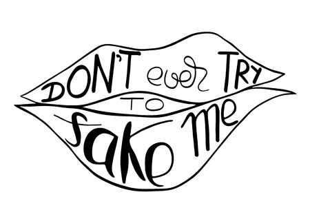 do not ever try to fake me.  Provocation, rudeness quote. Hand drawn lettering.  Ink illustration  of mouth. Phrase for t-shirts, posters and wall art. Vector design.