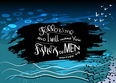 Follow me and I will make you fishers of men. Bible lettering.  Words Jesus Christ to his students.