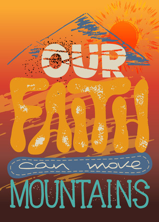 Our faith can move mountains. Inspirational and motivational quote in Christian religion. Words about God.