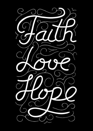 Faith, love, hope. Inspirational and motivational quote. Modern brush calligraphy. Words about God. Vector design Hand drawing lettering. Illustration