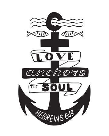 Biblical quote –Love anchors the soul. Vector hand lettering perfect for apparel, banners, flyers, greeting cards