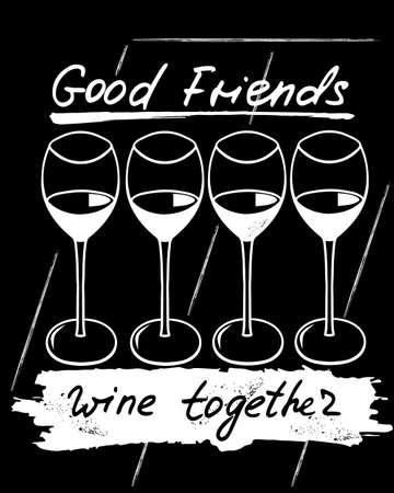 Good friends wine together. Funny saying for posters, cafe and bar, t-shirt design. Brush calligraphy. Hand illustration of bottle, glass and lettering. Vector design