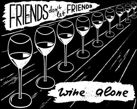Friends do not let friends to wine alone. Funny saying for posters, cafe and bar, t-shirt design. Hand illustration of bottle, glass and lettering. Vector design