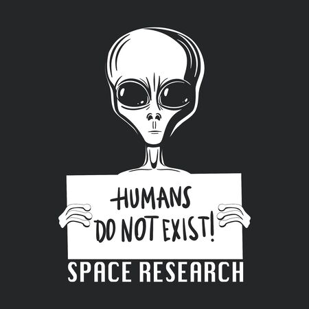 Humans do not exist. Alien. Extraterrestrial life. T-shirt design. Vector isolated Ilustrace