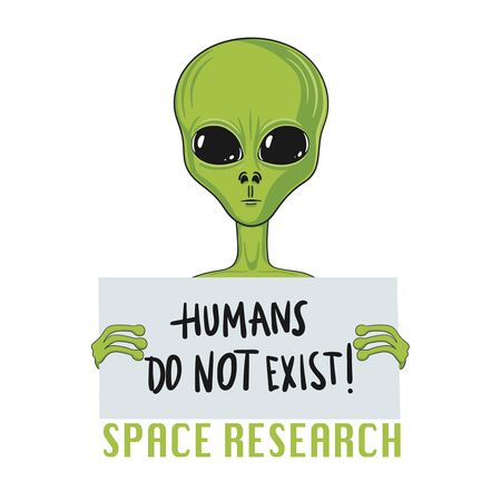 Humans do not exist. Alien. Extraterrestrial life. T-shirt design. Cartoon vector isolated